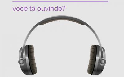 Podcast: você tá ouvindo?